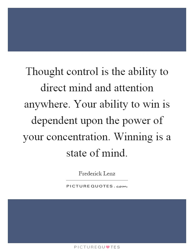 Thought control is the ability to direct mind and ...