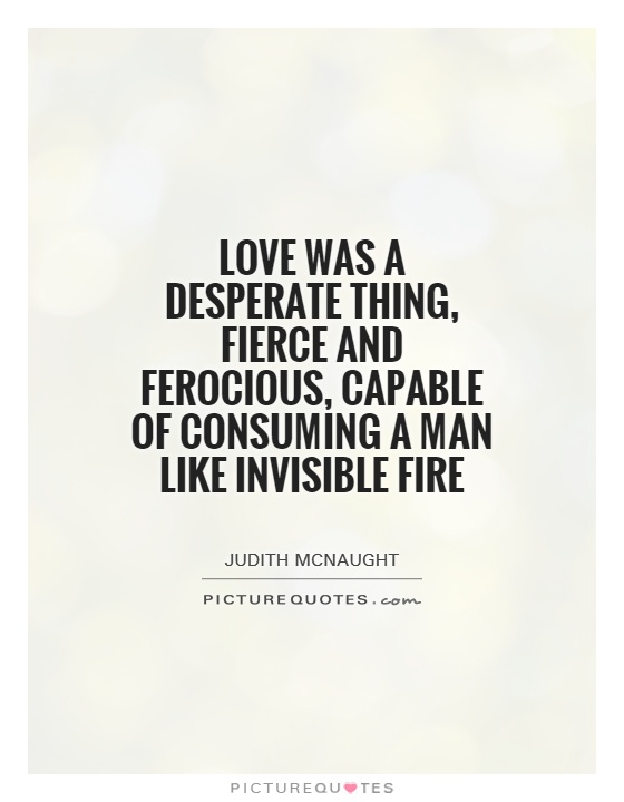 Fierce Love Quotes : fierce, quotes, Desperate, Thing,, Fierce, Ferocious,, Capable, Of..., Picture, Quotes