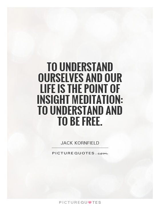 To understand ourselves and our life is the point of
