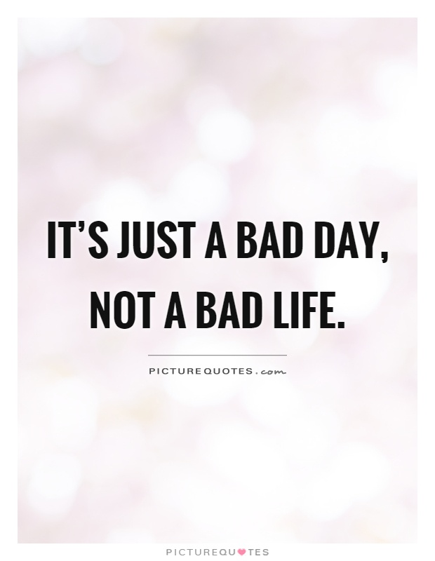 Bad Life Quotes : quotes, Picture, Quotes