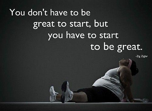 Image result for you don't have to be great to start but you have to start to be great