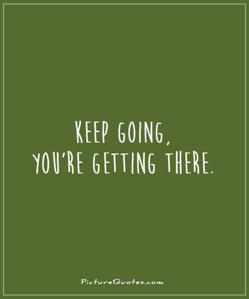 Keep Going Quotes Quotesgram