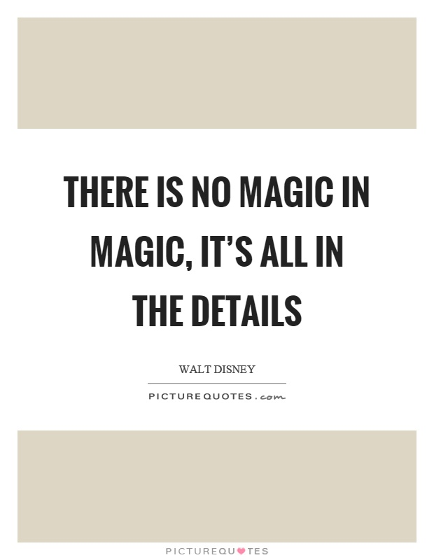 There Is No Magic In Magic, It's All In The Details