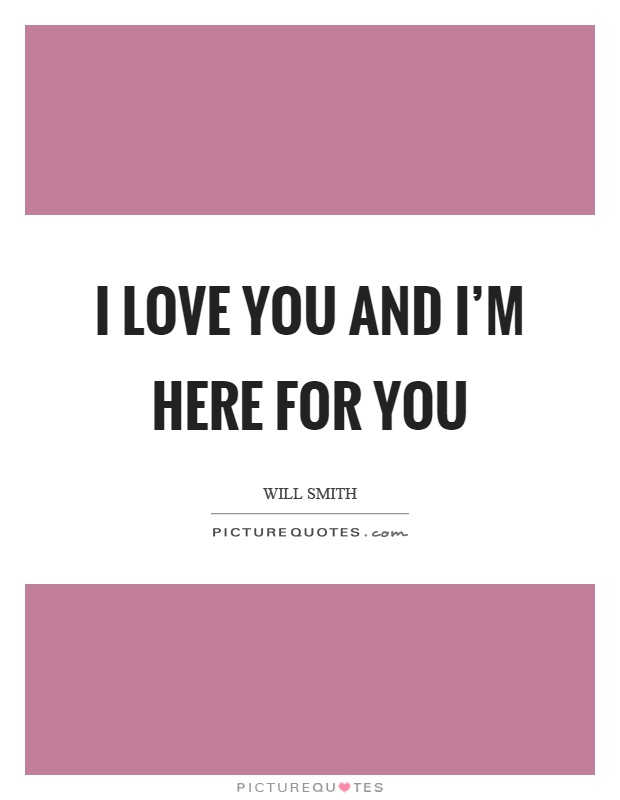 I M Here For You Quotes : quotes, Picture, Quotes