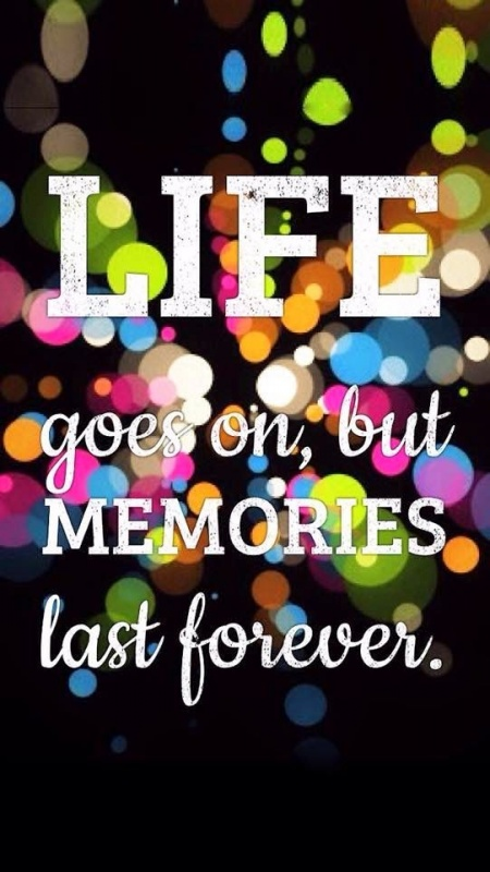 Life Goes On But Memories Last Forever Picture Quotes