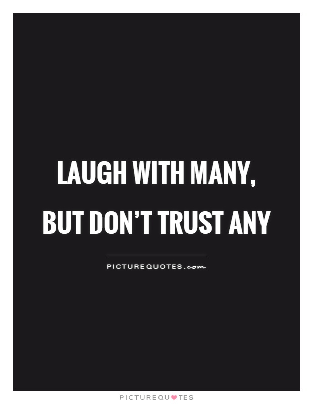 Trust Dont Many Laugh Any