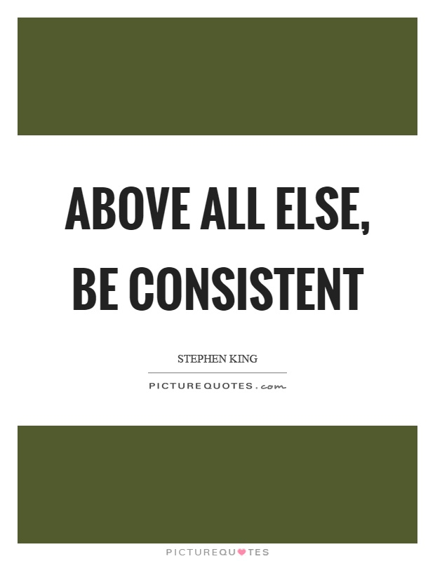 Be Consistent Quotes : consistent, quotes, Above, Else,, Consistent, Picture, Quotes