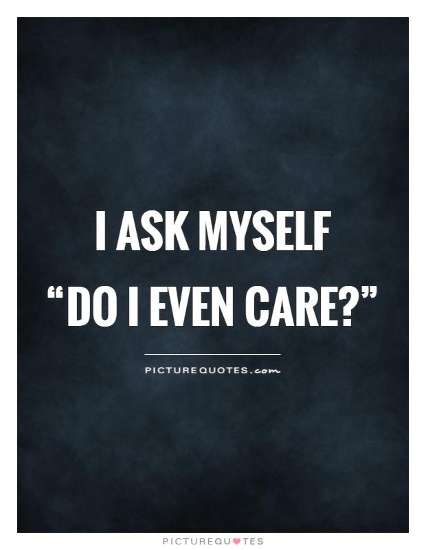 Do i care?