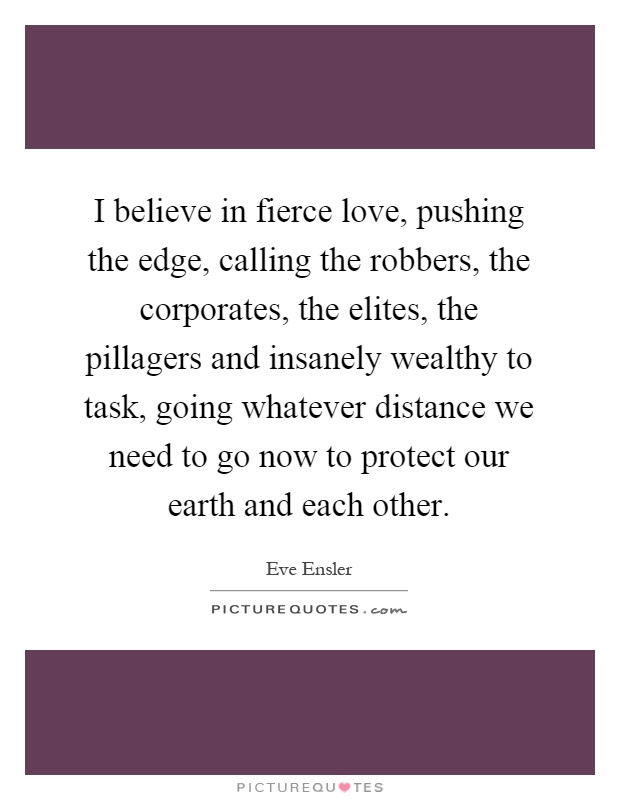 Fierce Love Quotes : fierce, quotes, Believe, Fierce, Love,, Pushing, Edge,, Calling, Robbers,..., Picture, Quotes