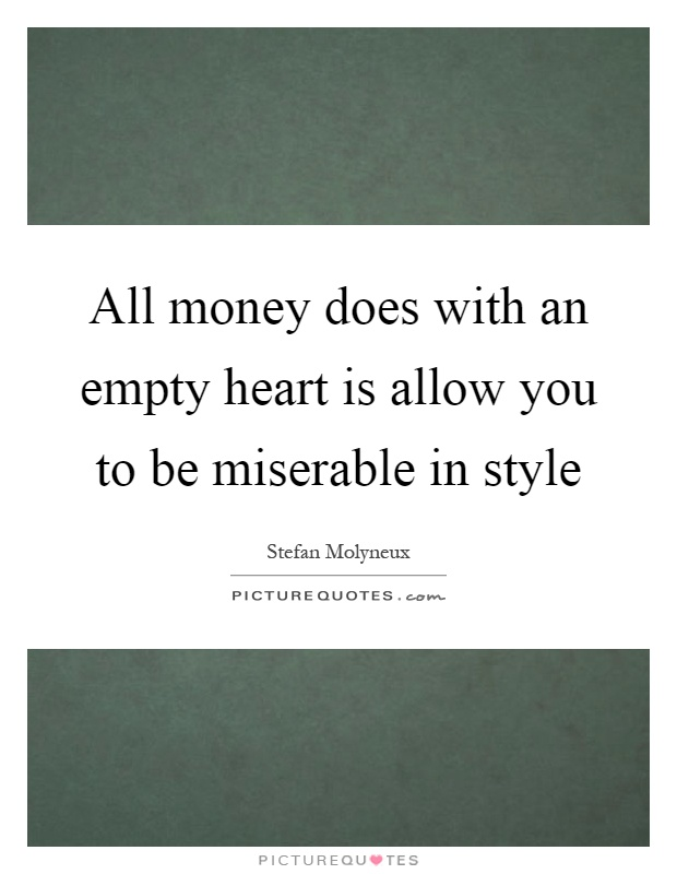 https://i0.wp.com/img.picturequotes.com/2/354/353360/all-money-does-with-an-empty-heart-is-allow-you-to-be-miserable-in-style-quote-1.jpg