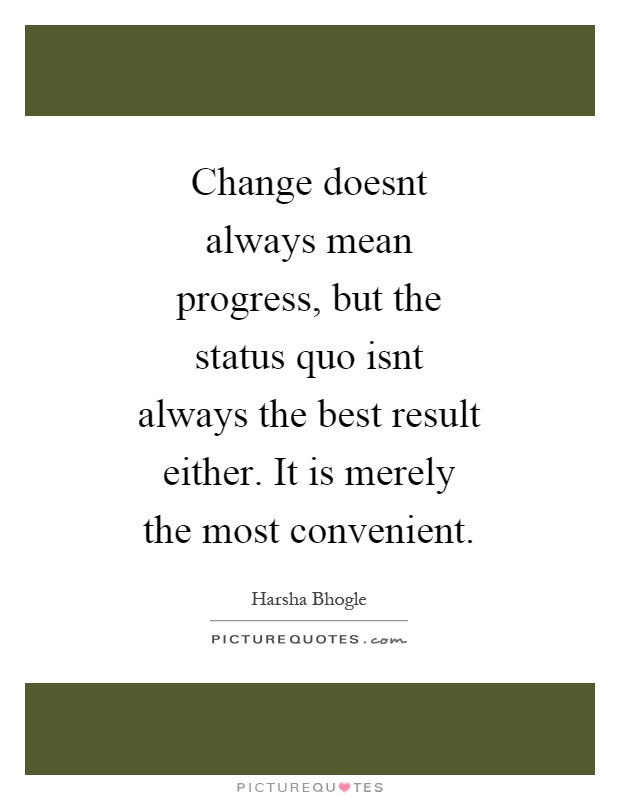 Change Doesnt Always Mean Progress But The Status Quo Isnt Picture Quotes Funny Whatsapp Images