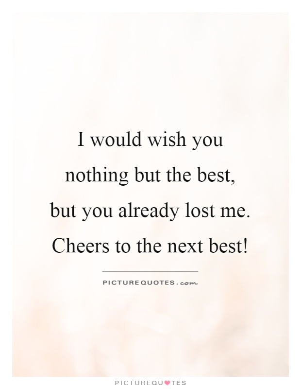 I Wish Nothing But The Best For You : nothing, Would, Nothing, Best,, Already, Me...., Picture, Quotes