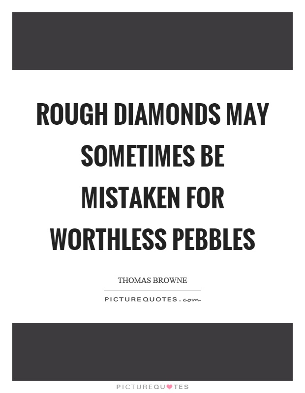 Diamond In The Rough Quotes : diamond, rough, quotes, Rough, Diamonds, Sometimes, Mistaken, Worthless, Pebbles, Picture, Quotes