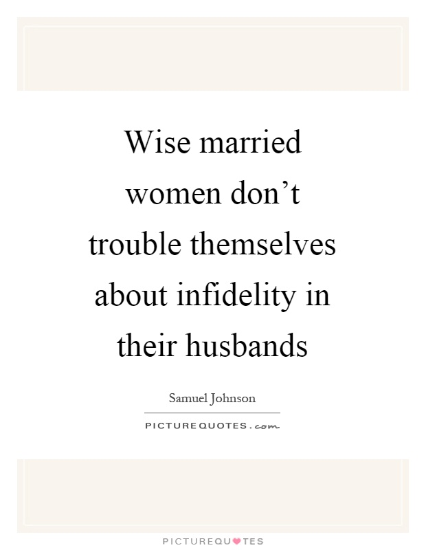 Infidelity Quotes : infidelity, quotes, Married, Women, Don't, Trouble, Themselves, About, Infidelity, In..., Picture, Quotes