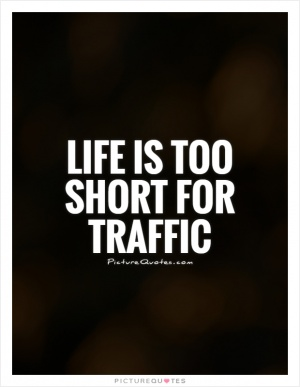 I'm on my way. I'm stuck in traffic   Picture Quotes