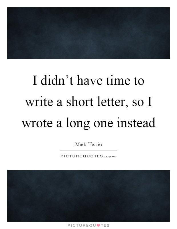 https://i0.wp.com/img.picturequotes.com/2/418/417552/i-didnt-have-time-to-write-a-short-letter-so-i-wrote-a-long-one-instead-quote-1.jpg