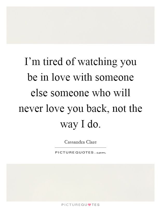 Watching Someone You Love Love Someone Else Quotes : watching, someone, quotes, Tired, Watching, Someone, Someone..., Picture, Quotes