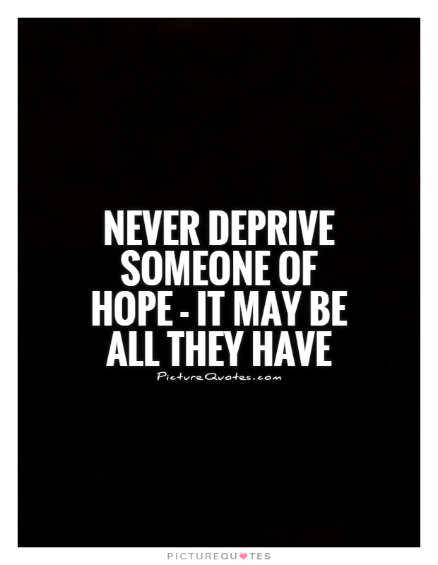 https://i0.wp.com/img.picturequotes.com/2/45/44086/never-deprive-someone-of-hope-it-may-be-all-they-have-quote-1.jpg