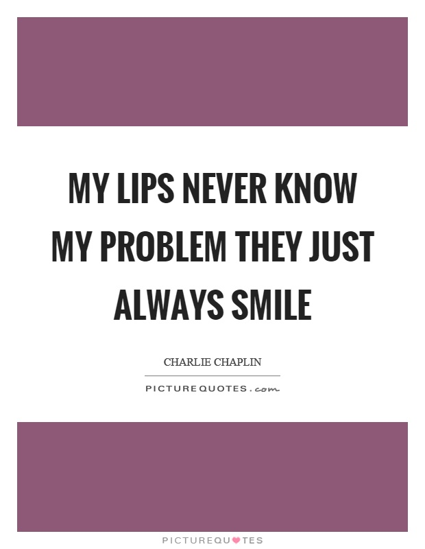 My Lips Never Know My Problem They Just Always Smile Picture Quotes