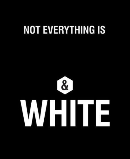 not everything is black and white quote 1 - Best Black And White Quotes