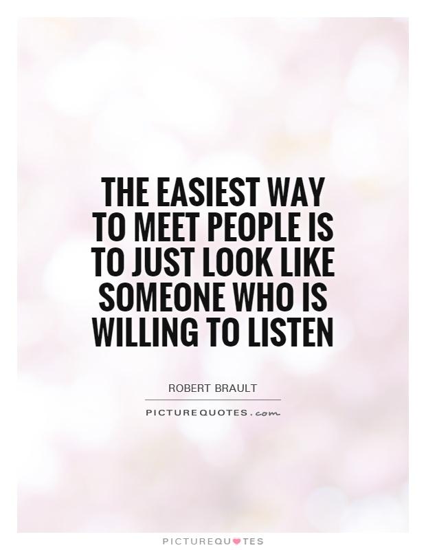 The easiest way to meet people is to just look like