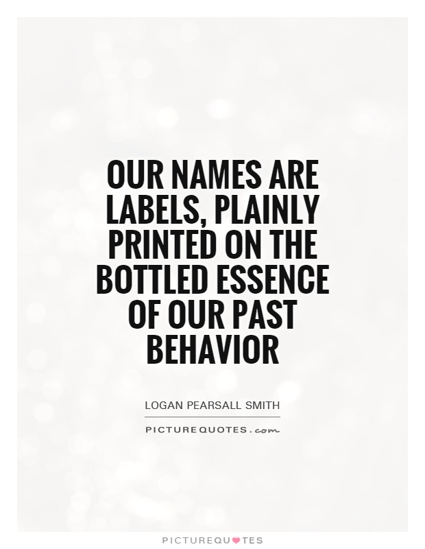 Our names are labels, plainly printed on the bottled