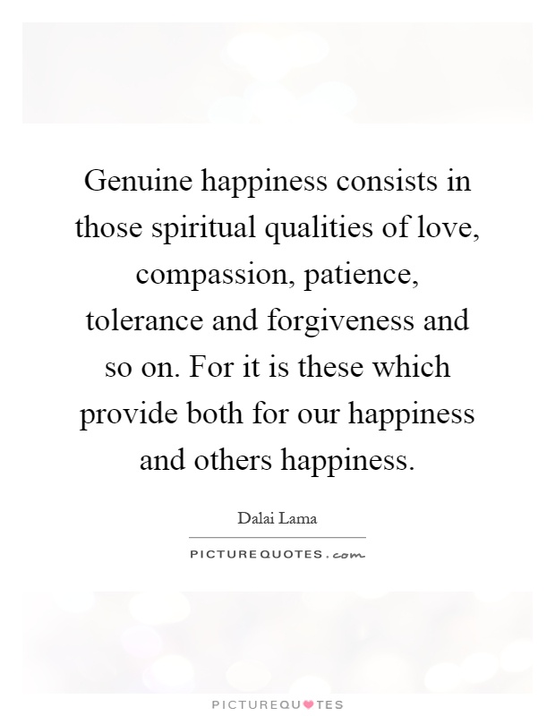 Genuine Happiness Quotes : genuine, happiness, quotes, Genuine, Happiness, Consists, Those, Spiritual, Qualities, Love,..., Picture, Quotes