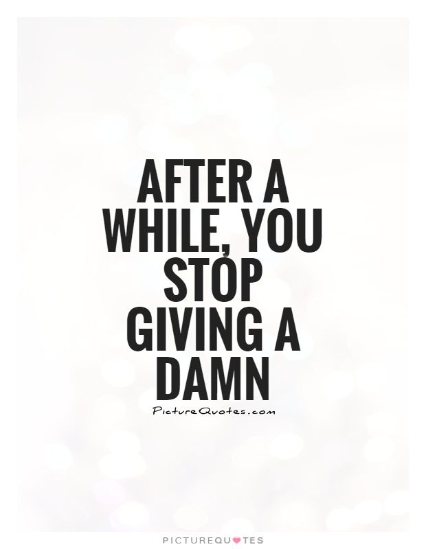 Quotes About Not Giving A Damn : quotes, about, giving, After, While,, Giving, Picture, Quotes
