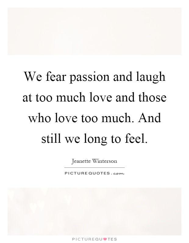 Loving Too Much Quotes : loving, quotes, Passion, Laugh, Those, Love..., Picture, Quotes