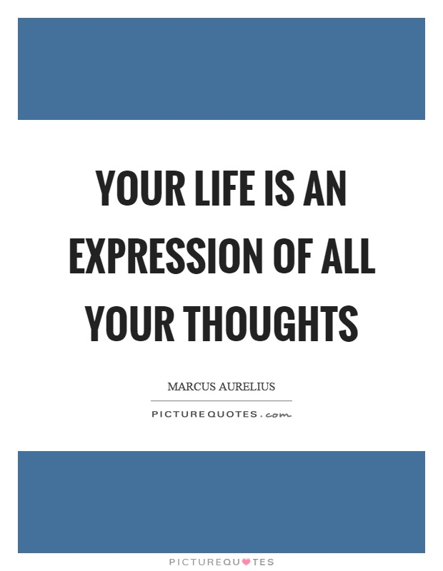Your Life Is An Expression Of All Your Thoughts Picture Quotes