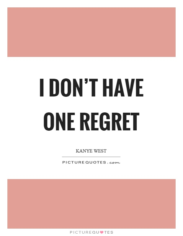 I Have Wen Didnt Do Had I Regret Done Regret I Things Dont I I Things Chance