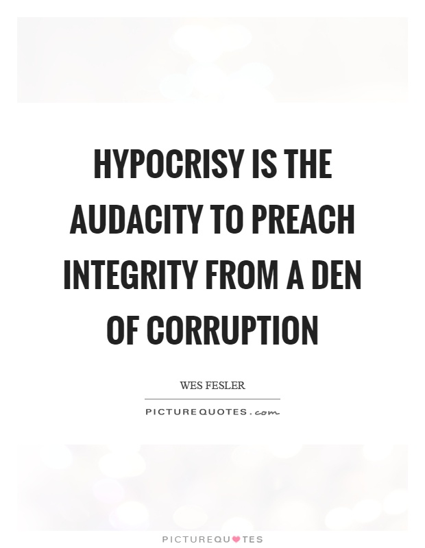 Quotes On Hypocrisy : quotes, hypocrisy, Hypocrisy, Audacity, Preach, Integrity, Of..., Picture, Quotes