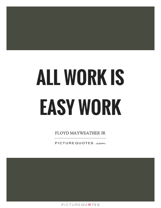 all work is easy