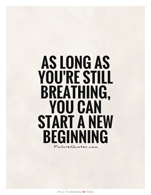 Long Start : start, You're, Still, Breathing,, Start, Beginning, Picture, Quotes