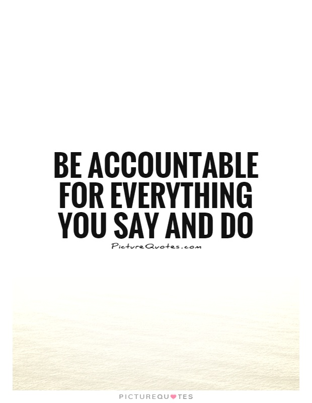 Quotes On Accountability : quotes, accountability, Accountable, Everything, Picture, Quotes