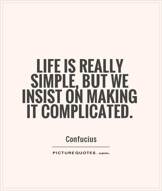 Image result for we make life complicated quotes