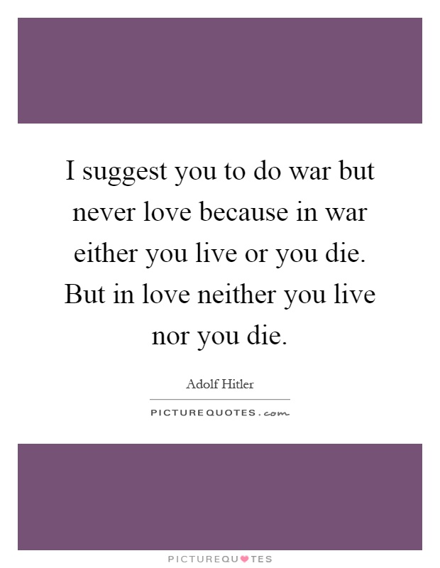 Hitler Quotes About Love : hitler, quotes, about, Suggest, Never, Because, Either, You..., Picture, Quotes