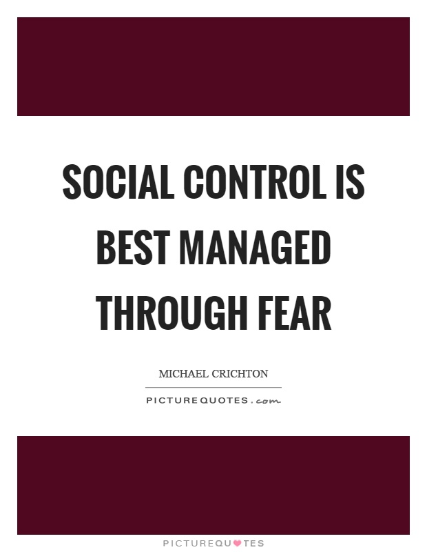 Social control is best managed through fear | Picture Quotes