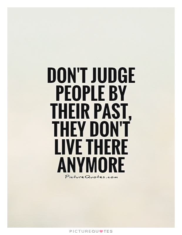 Don't Judge People Quotes : don't, judge, people, quotes, Don't, Judge, People, Their, Past,, There, Anymore, Picture, Quotes