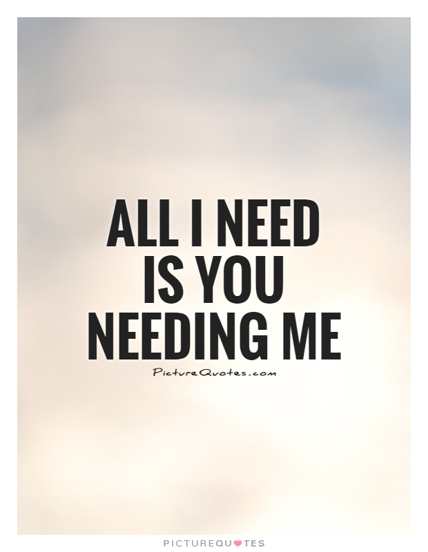 I Need You Quotes : quotes, Needing, Picture, Quotes