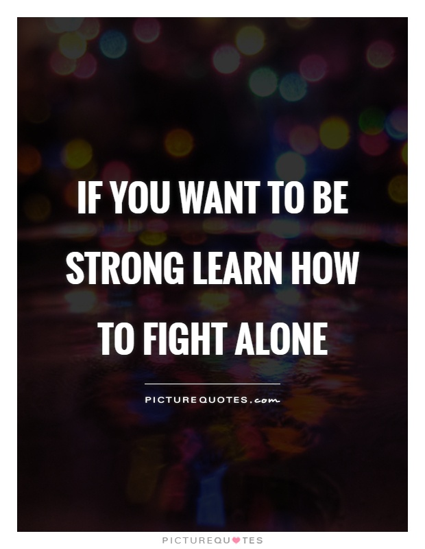 Fighting Alone Quotes : fighting, alone, quotes, Strong, Learn, Fight, Alone, Picture, Quotes