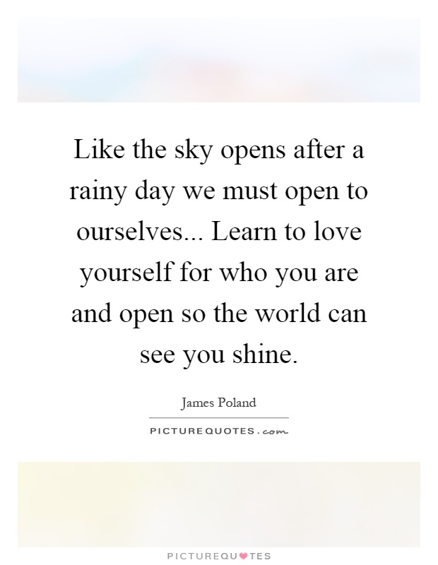 https://i0.wp.com/img.picturequotes.com/2/552/551053/like-the-sky-opens-after-a-rainy-day-we-must-open-to-ourselves-learn-to-love-yourself-for-who-you-quote-1.jpg