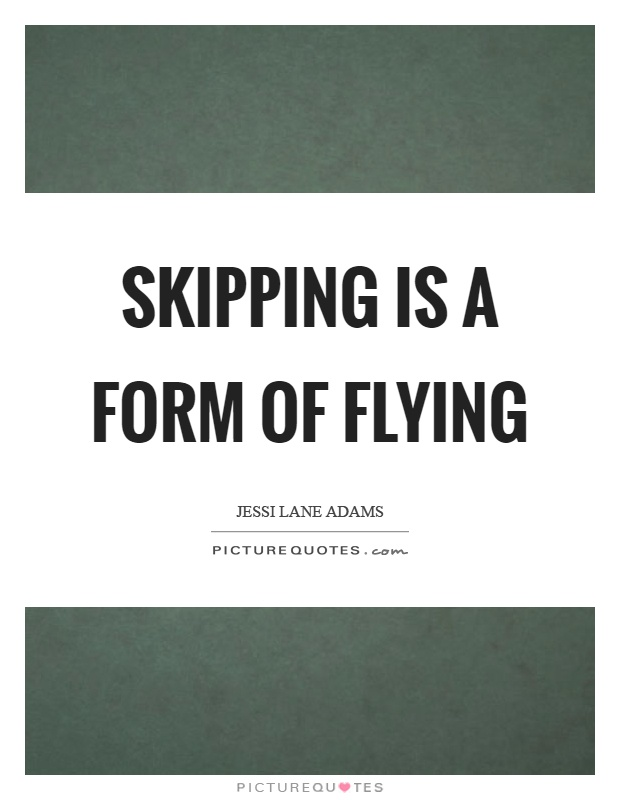 Skipping Quotes | Skipping Sayings | Skipping Picture Quotes