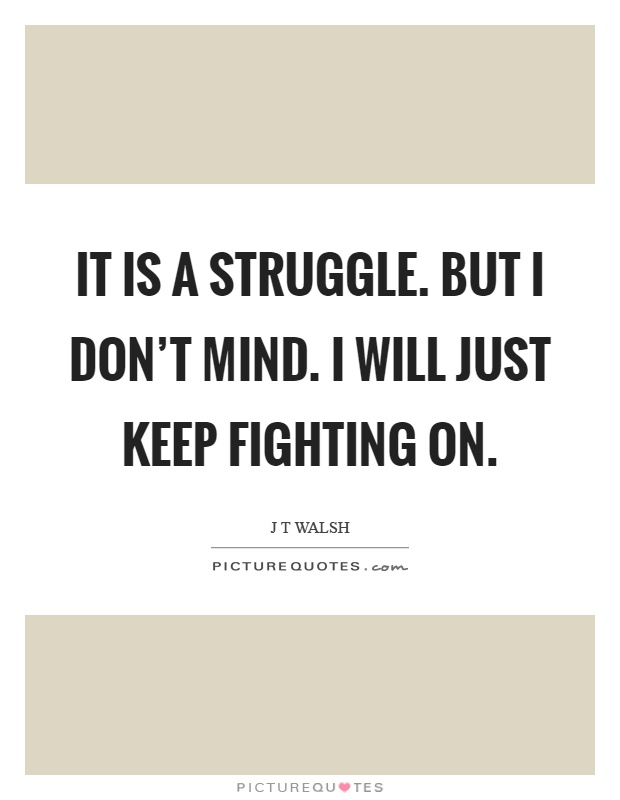 Keep Fighting Quotes & Sayings   Keep Fighting Picture Quotes