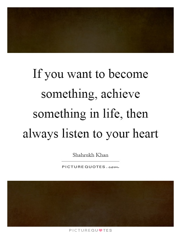 And Quotes Heart Follow Your Sayings