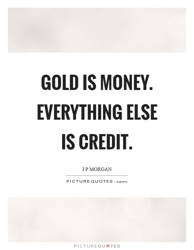 Gold Is Money Everything Else Is Credit : money, everything, credit, Money., Everything, Credit, Picture, Quotes