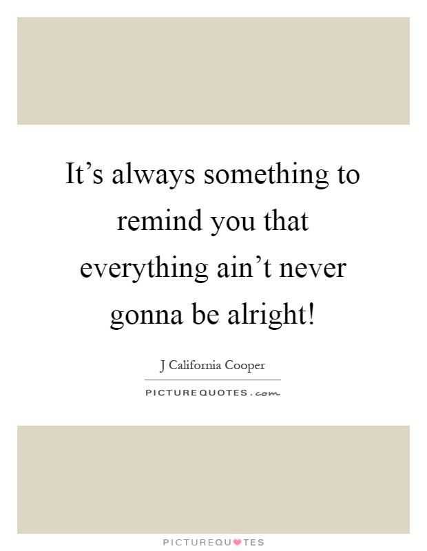 Its Be Gonna Alright Quotes