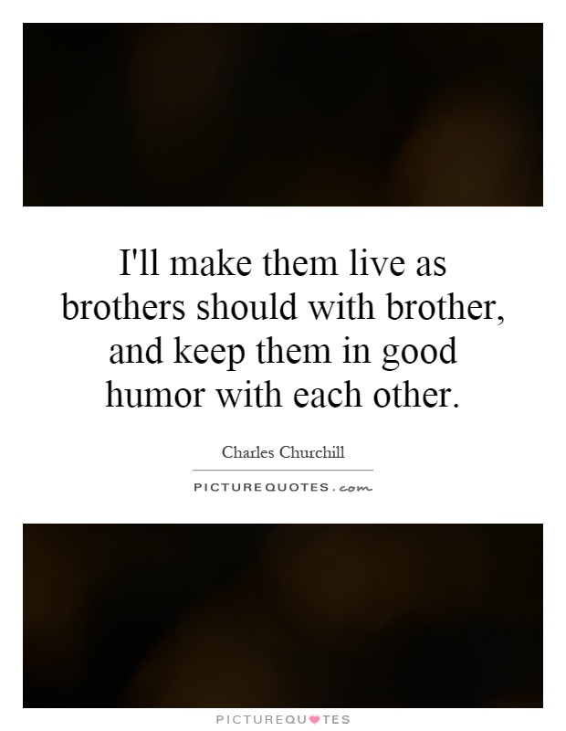 I'll Make Them Live As Brothers Should With Brother, And