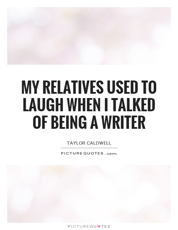 My relatives used to laugh when I talked of being a writer