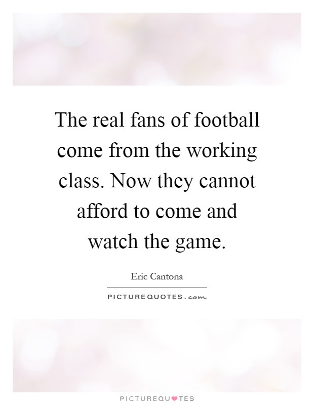 When the seagulls follow the trawler, it is because they think sardines will be thrown into the sea. The Real Fans Of Football Come From The Working Class Now They Picture Quotes